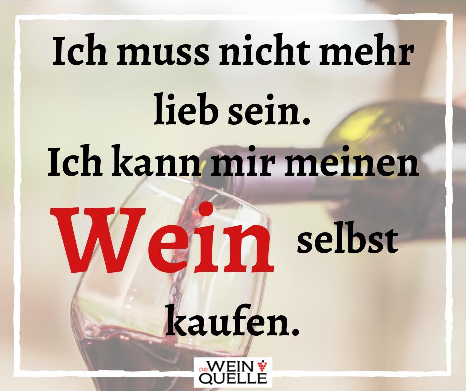 Ich muss nicht mehr lieb sein. Ich kann mir meinen Wein selbst kaufen.
