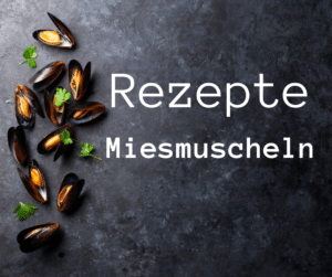 Miesmuscheln - Rezepte